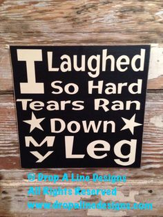 I laughed so hard tears ran down my leg wood sign funny sign on etsy, Funny Wood Signs, Diy Wood Signs, Pallet Signs, New Sign, Sign I, Sign Quotes, Funny Quotes, Drink Quotes, Art Sayings
