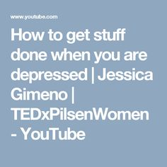 How to get stuff done when you are depressed | Jessica Gimeno | TEDxPilsenWomen - YouTube