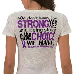 Epilepsy How Strong We Are Tee Shirts from http://www.zazzle.com/epilepsy+awareness+gifts