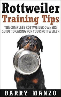 Rottweiler Training Tips: The Complete Rottweiler Owners Guide to Caring for Your Rottweiler (Breeding, Buying, Training, Understanding) - Kindle edition by Barry Manzo. Crafts, Hobbies & Home Kindle eBooks @ Amazon.com.