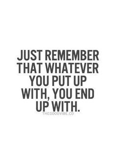 Just remember that whatever you put up with, you end up with. Inspirational Quotes Pictures, Great Quotes, Quotes To Live By, Quote Pictures, Second Best Quotes, Picture Quotes, True Quotes, Motivational Quotes, Advice Quotes