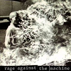 Rage Against the Machine, 'Rage Against the Machine' This album cover blew me away when I was a kid. I couldn't sleep for months after I learned this is a real picture of a Tibetan monk setting himself on fire to protest Chinese occupation ...