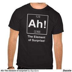 Ah! The element of surprise! T Shirt