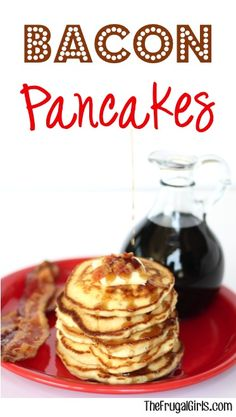 10 Amazingly Decadent Pancake Recipes The Whole Family will Love: Bacon Pancakes with homemade maple syrup