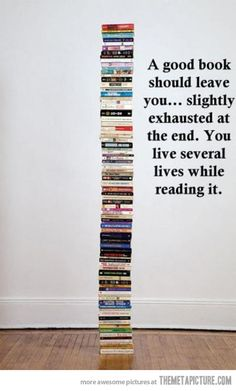 """A good book should leave you...slightly exhausted at the end. You live several lives while reading it."" via themetapicture #Quotation #Reading"
