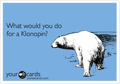 What would you do for a Klonopin?