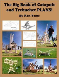The Big Book of Catapult and Trebuchet Plans!: Ron L. Toms: 9780977649730: Amazon.com: Books