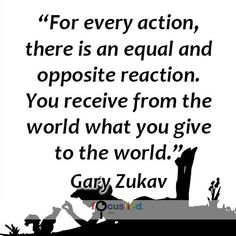 """For every action, there is an equal and opposite reaction. You receive from the world what you give to the world."" #quote #inspire #motivate #inspiration #motivation #lifequotes #quotes"
