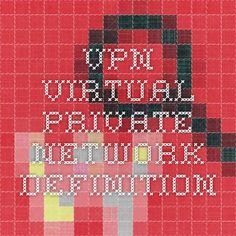 VPN - virtual private network definition