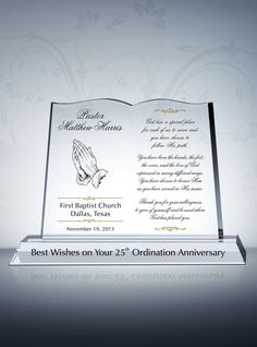 Pastor Anniversary Tributes and Sample Wordings from DIY Awards. The praying hands on the left symbolizes the pastor's devotion and commitment to the people he shepherds. There is ample space to express your personal appreciation on the right side of the gift plaque. This crystal plaque is a perfect gift for pastors/priests upon their ordination anniversary or installation anniversary celebration.