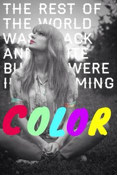 """The rest of the world was black and white but we were in screaming color"" Out Of The Woods."