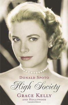 High Society: the Life of Grace Kelly - DONALD SPOTO