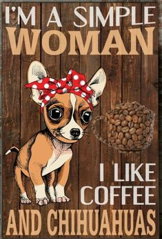 Don't like coffee but I do love Chihuahuas!