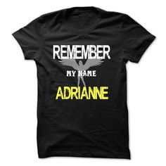 Remember my name Adrianne T Shirts, Hoodies. Check price ==► https://www.sunfrog.com/LifeStyle/Remember-my-name-Adrianne.html?41382 $23