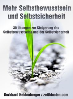 30 Übungen zur Steigerung des Selbstbewusstseins und der Selbstsicherheit - Zeitblüten