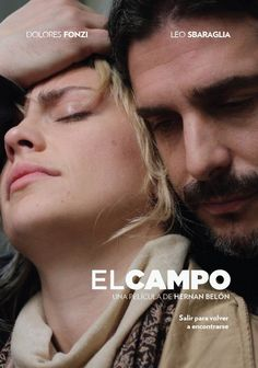 El Campo (2011. Leonardo Sbaraglia, Dolores Fonzi)  Elisa, Santiago and their little daughter Mathilda go on holiday to a house in the country. After their first night in their new temporary home, Elisa begins to feel uncomfortable with the place.