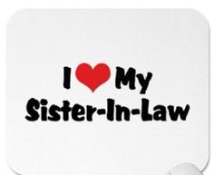 I ♥ my sister-in-law(s). I really do have the three most amazing sister in laws ever. Love My Sister, Love My Family, Family Quotes, Me Quotes, Sister In Law Quotes, I Love You, Give It To Me, Donia, E Cards