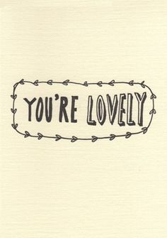 You're Lovely Greetings Card | Katie Leamon via Future & Found