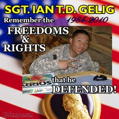My nephew, Sgt. Ian T.D. Gelig. made the ultimate sacrifice 6 yrs ago today.  Remember the FREEDOMS & RIGHTS our troops DEFENDED!  #Ian #America #Freedom #Rights