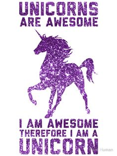 Unicorns Are Awesome .I Am Awesome .Therefore I Am A Unicorn In Purple Glitter Party Unicorn, I Am A Unicorn, Magical Unicorn, Rainbow Unicorn, Unicorn Birthday Parties, Unicorns And Mermaids, Mythical Creatures, Cute Quotes, Spirit Animal