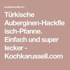 Türkische Auberginen-Hackfleisch-Pfanne. Einfach und super lecker - Kochkarussell.com