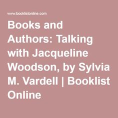 Books and Authors: Talking with Jacqueline Woodson, by Sylvia M. Vardell | Booklist Online