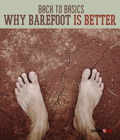 Back to Basics: Why Barefoot Is Better  I stumbled onto this article, and found it rather interesting.  I may give it a shot.