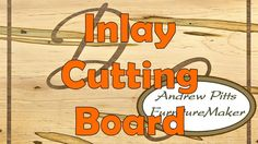 Making an inlay cutting board: Andrew Pitts~FurnitureMaker