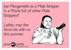 Joe Manganiello as a Male Stripper in a Movie full of other Male Strippers? Ladies, may the force be with us this summer.