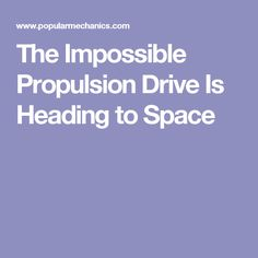The Impossible Propulsion Drive Is Heading to Space