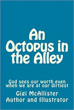 Amazon.com: An Octopus in the Alley: God sees our worth even when we are at our dirtiest (Gigi's Lap) (Volume 1) (9781984231864): Mrs Nancy L McAllister: Books