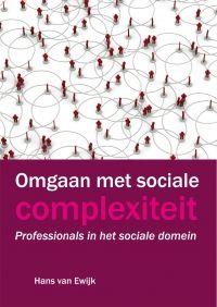 Omgaan met sociale complexiteit: professionals in het sociale domein / H. van Ewijk