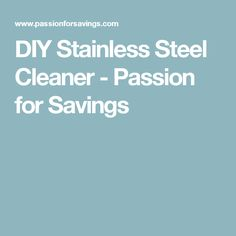 DIY Stainless Steel Cleaner - Passion for Savings