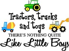 Tractors, trucks and toys there's nothing quite like little boys (PRINTED trucks) cute inspirational home vinyl wall quotes decals sayings art lettering Sticker Perfect http://www.amazon.com/dp/B00JSSFPMI/ref=cm_sw_r_pi_dp_1K7Gub1EVDM54