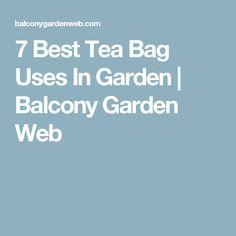 7 Best Tea Bag Uses In Garden | Balcony Garden Web