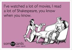 I've watched a lot of movies, I read a lot of Shakespeare, you know when you know.