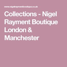 Collections - Nigel Rayment Boutique London & Manchester