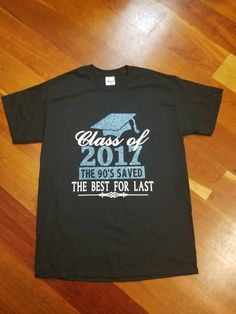"""Class of  2017 Shirt """"The 90's Saved the Best for Last"""" - Graduating High School College Elementary -  You choose colors by GraphXVinylandMore on Etsy"""