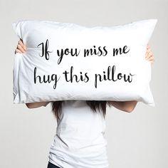 "Pillowcase ""If you miss me hug this pillow"" | Creative Pillow"