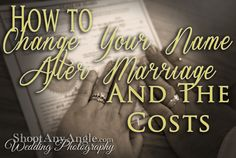 How to change your name after marriage.  A step-by-step to change your last name and the costs involved.   From ShootAnyAngle Wedding Photography shootanyangle.com/weddings/  @SAAweddings