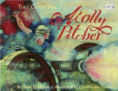 They Called Her Molly Pitcher by Anne Rockwell: read about how women contributed to the American Revolution! Good Books, My Books, Mentor Texts, Get Shot, Reading Levels, American Soldiers, American Revolution, Women In History, Call Her