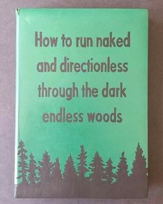 How to run naked and directionless through the dark endless woods, DIY