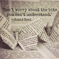 """""""Don't worry about the bits you can't understand.""""   """"Matilda""""   20 inspiring and whimsical quotes from Roald Dahl #books #quotes"""