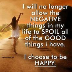 I choose to be happy always!