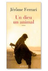 Un dieu un animal, Jérôme Ferrari - Livres - Télérama.fr