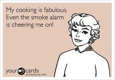fabulous cooking: smoke alarm cheers me on (printed on an apron as a #gift: pinterest.com/pin/244179611020717055/ )