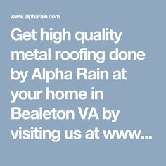 Get high quality metal roofing done by Alpha Rain at your home in Bealeton VA by visiting us at www.alpharain.com or by calling us at 540-222-1642