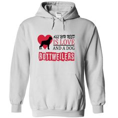 All you need is love and a dog Rottweilers T Shirt, Hoodie, Sweatshirt