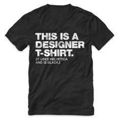 """Every designer should own a """"Designer"""" v-neck t-shirt. Now you can. Fine print reads, """"(It uses Helvetica and is black.)"""""""