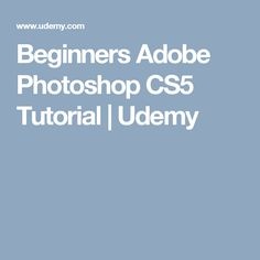 Beginners Adobe Photoshop CS5 Tutorial | Udemy
